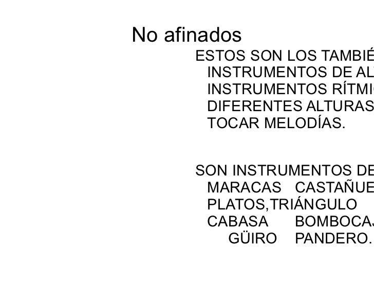 No afinados <ul><li>ESTOS SON LOS TAMBIÉN CONOCIDOS CON EL NOMBRE DE INSTRUMENTOS DE ALTURA INDETERMINADA. SON INSTRUMENTO...