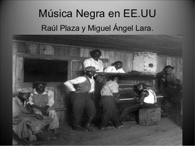 Música Negra en EE.UU Raúl Plaza y Miguel Ángel Lara.