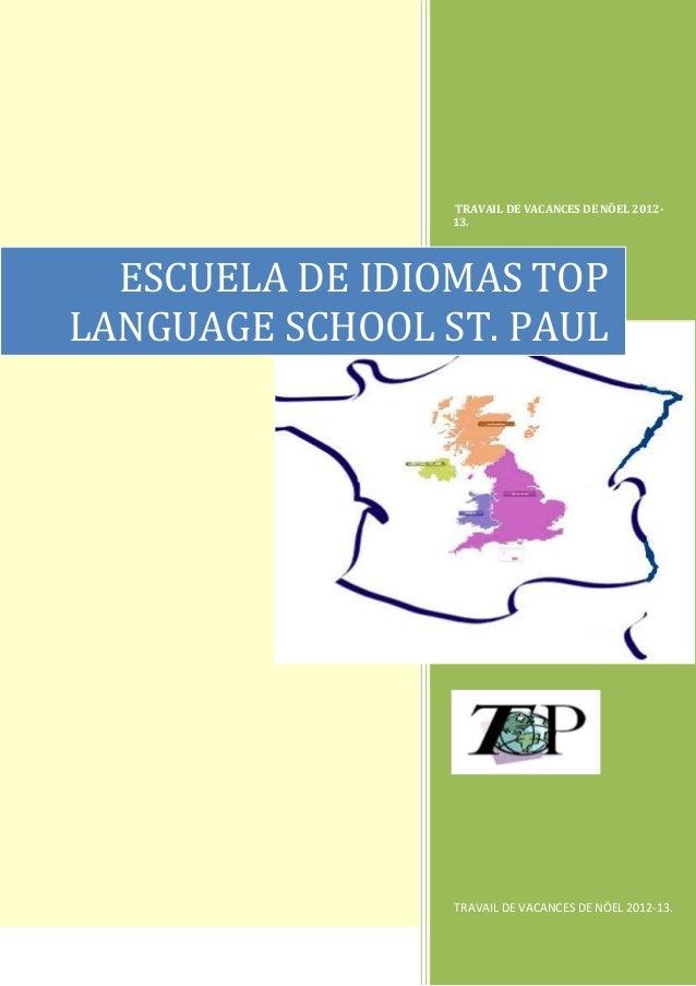 TRAVAIL DE VACANCES DE NÖEL 2012-                 13.  ESCUELA DE IDIOMAS TOPLANGUAGE SCHOOL ST. PAUL                 TRAV...