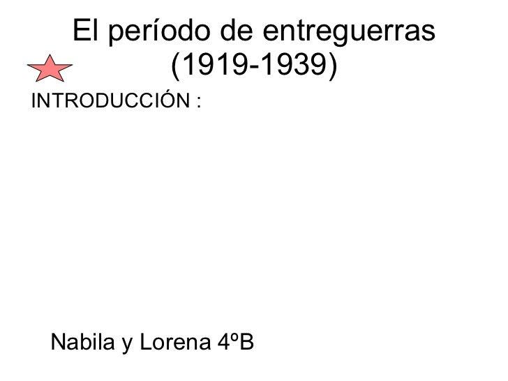 El período de entreguerras           (1919-1939)INTRODUCCIÓN : Nabila y Lorena 4ºB