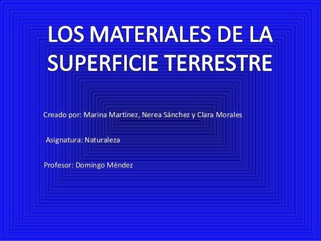 Creado por: Marina Martínez, Nerea Sánchez y Clara Morales Asignatura: Naturaleza Profesor: Domingo Méndez