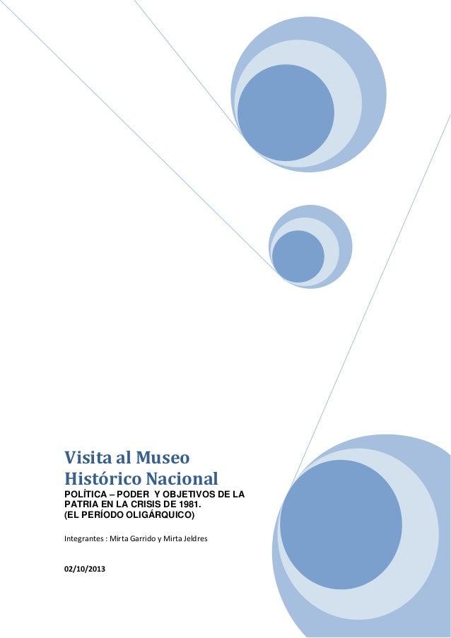 Visita al Museo Histórico Nacional POLÍTICA – PODER Y OBJETIVOS DE LA PATRIA EN LA CRISIS DE 1981. (EL PERÍODO OLIGÁRQUICO...