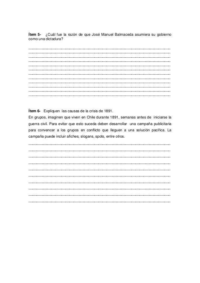 Ítem 5- ¿Cuál fue la razón de que José Manuel Balmaceda asumiera su gobierno como una dictadura? _________________________...