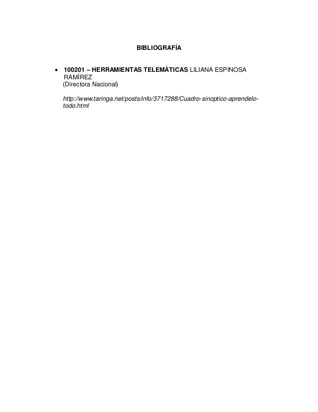 BIBLIOGRAFÍA  100201 – HERRAMIENTAS TELEMÁTICAS LILIANA ESPINOSA RAMÍREZ (Directora Nacional) http://www.taringa.net/post...