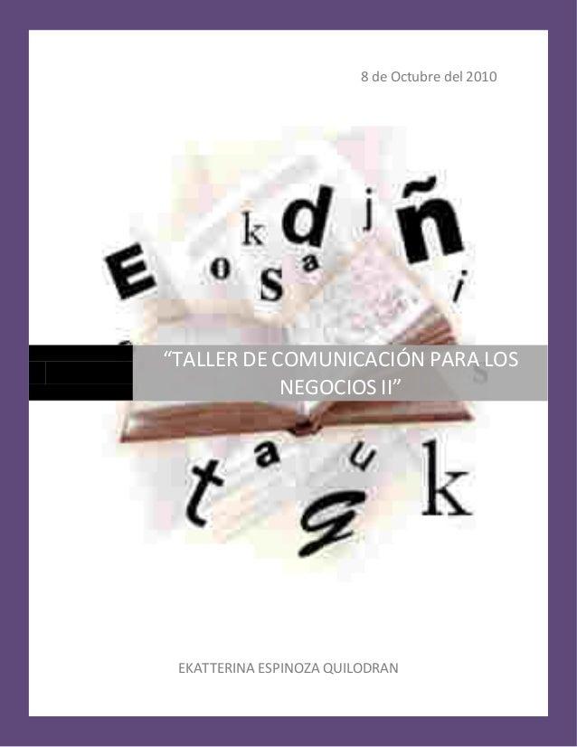 """8 de Octubre del 2010 EKATTERINA ESPINOZA QUILODRAN D """"TALLER DE COMUNICACIÓN PARA LOS NEGOCIOS II"""""""