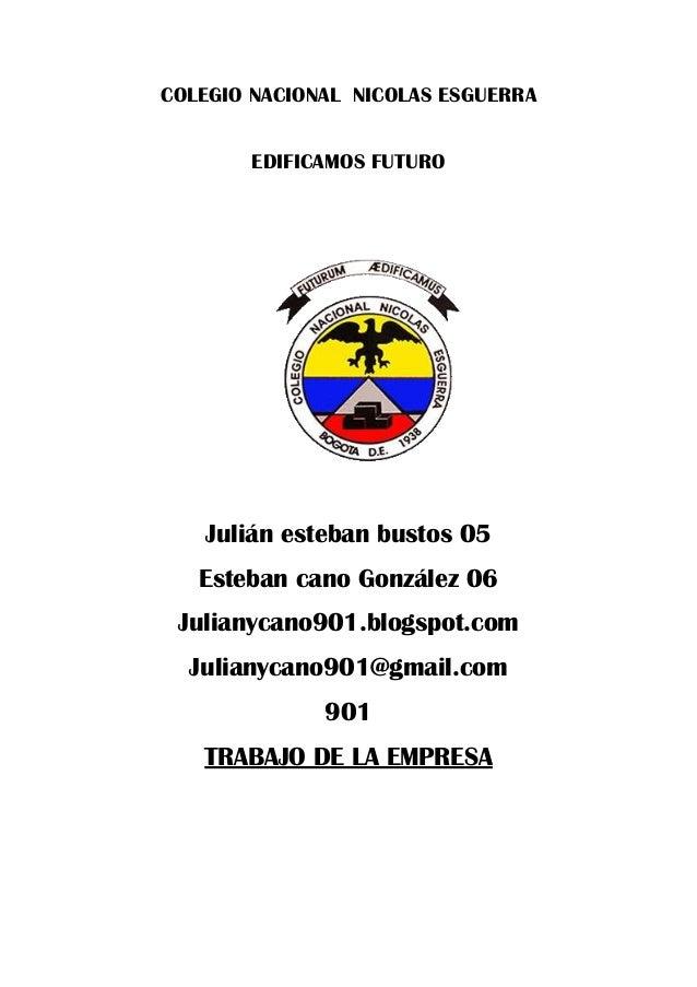COLEGIO NACIONAL NICOLAS ESGUERRA EDIFICAMOS FUTURO Julián esteban bustos 05 Esteban cano González 06 Julianycano901.blogs...