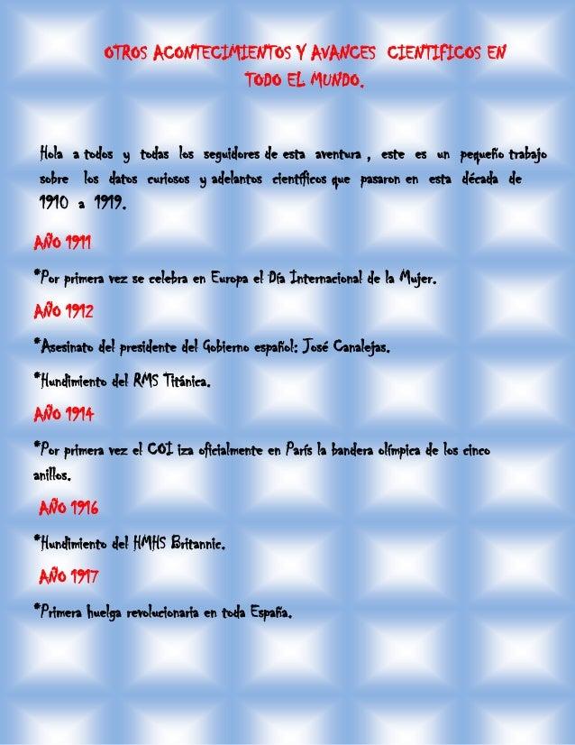OTROS ACONTECIMIENTOS Y AVANCES CIENTIFICOS EN TODO EL MUNDO. AÑO 1911 *Por primera vez se celebra en Europa el Día Intern...