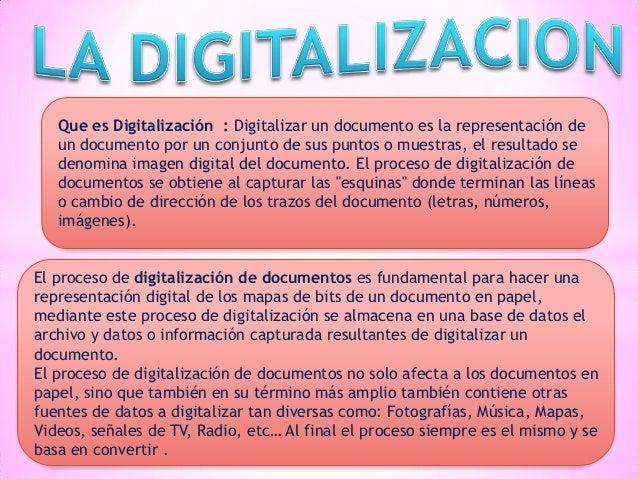 Que es Digitalización : Digitalizar un documento es la representación de un documento por un conjunto de sus puntos o mues...