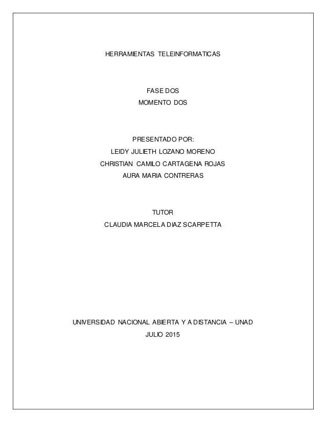 HERRAMIENTAS TELEINFORMATICAS FASE DOS MOMENTO DOS PRESENTADO POR: LEIDY JULIETH LOZANO MORENO CHRISTIAN CAMILO CARTAGENA ...