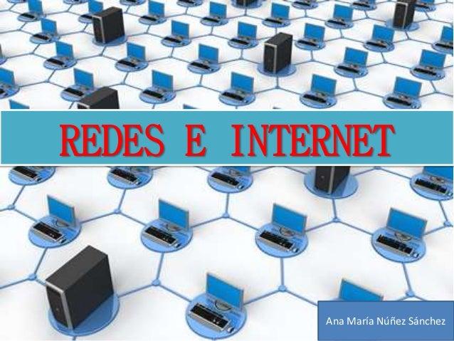 REDES E INTERNET  Ana María Núñez Sánchez