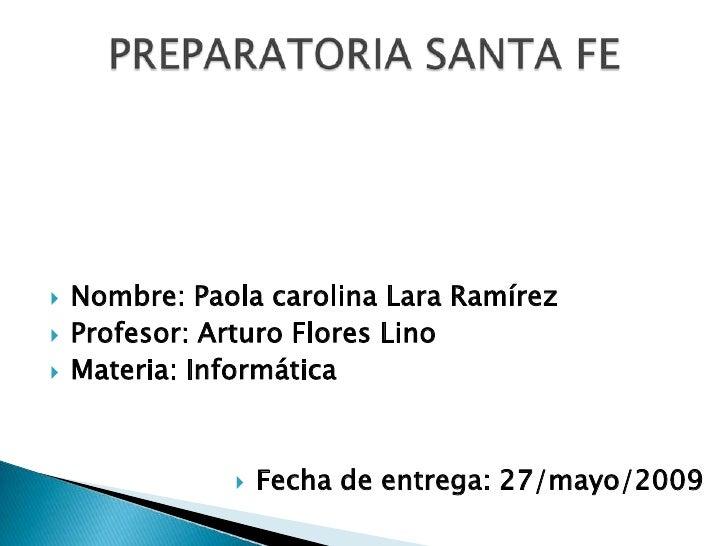    Nombre: Paola carolina Lara Ramírez    Profesor: Arturo Flores Lino    Materia: Informática                      Fe...