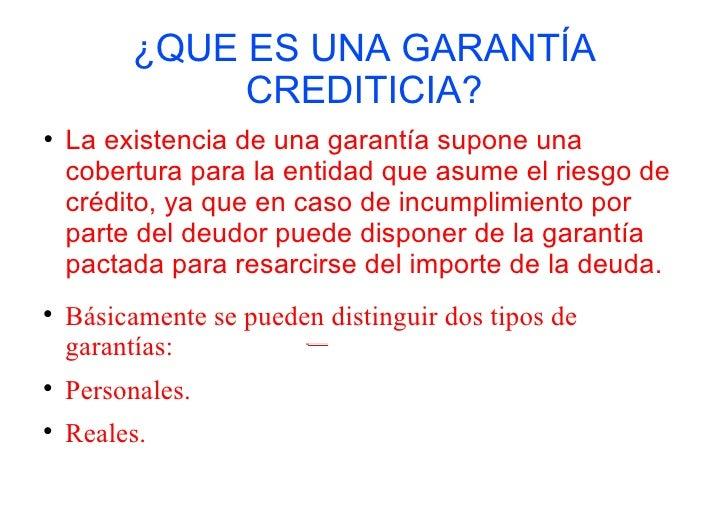 ¿QUE ES UNA GARANTÍA              CREDITICIA?    La existencia de una garantía supone una    cobertura para la entidad qu...