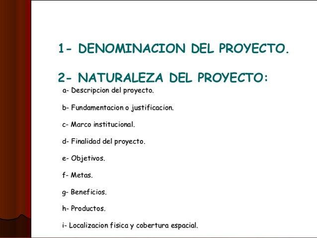1- DENOMINACION DEL PROYECTO. 2- NATURALEZA DEL PROYECTO: a- Descripcion del proyecto.a- Descripcion del proyecto. b- Fund...