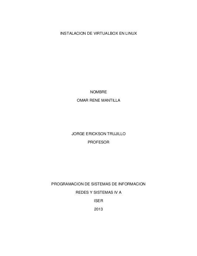 INSTALACION DE VIRTUALBOX EN LINUX NOMBRE OMAR RENE MANTILLA JORGE ERICKSON TRUJILLO PROFESOR PROGRAMACION DE SISTEMAS DE ...