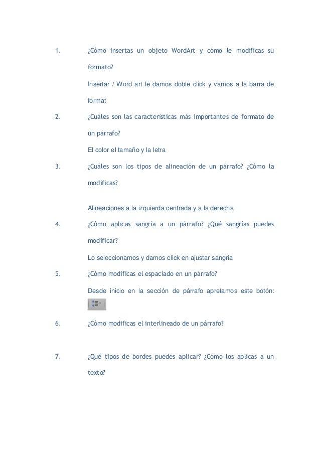 1.   ¿Cómo insertas un objeto WordArt y cómo le modificas su     formato?     Insertar / Word art le damos doble click y v...