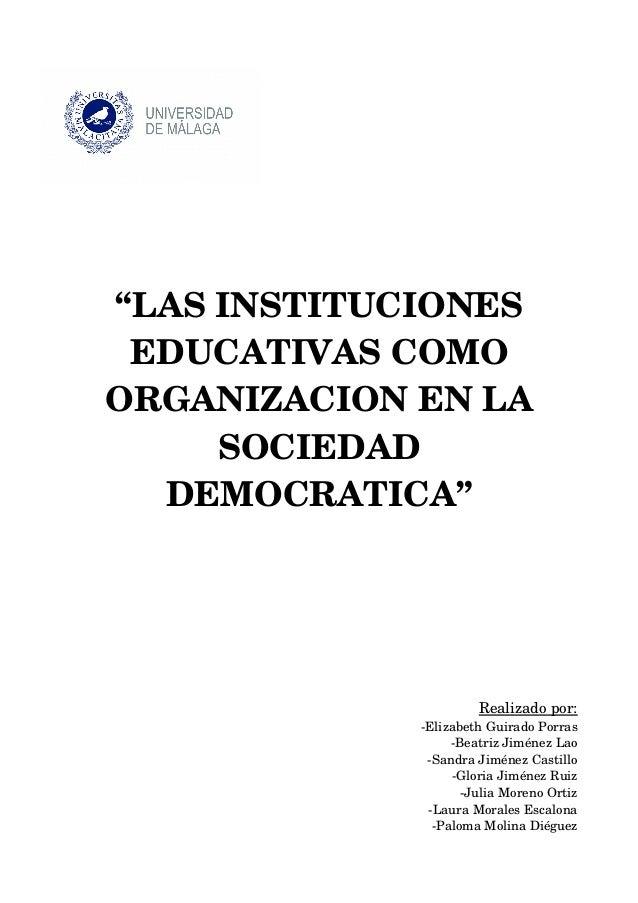 """""""LASINSTITUCIONES EDUCATIVASCOMO ORGANIZACIONENLA SOCIEDAD DEMOCRATICA"""" Realizadopor: ElizabethGuiradoPorras Beat..."""