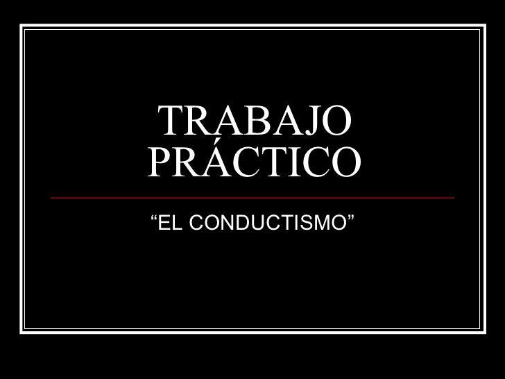 """TRABAJO PRÁCTICO """"EL CONDUCTISMO"""""""