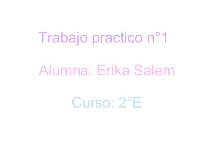 Trabajo practico n°1 Alumna: Erika Salem Curso: 2°E