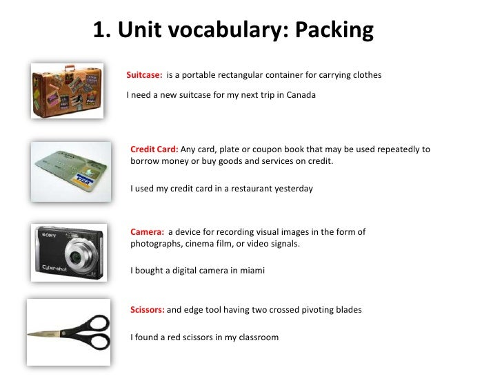 1. Unitvocabulary: Packing<br />Suitcase:  isa portable rectangular container for carrying clothes<br />I need a new suitc...