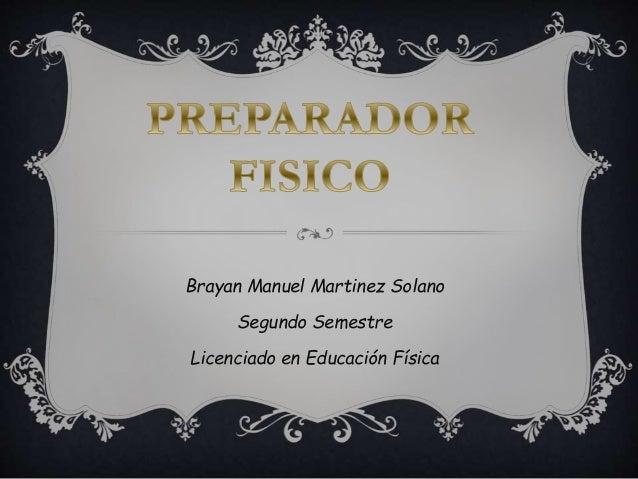 Brayan Manuel Martinez Solano Segundo Semestre Licenciado en Educación Física