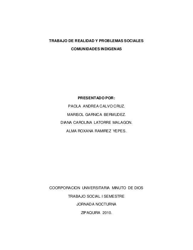 TRABAJO DE REALIDAD Y PROBLEMAS SOCIALES COMUNIDADES INDIGENAS PRESENTADO POR: PAOLA ANDREA CALVO CRUZ. MARISOL GARNICA BE...