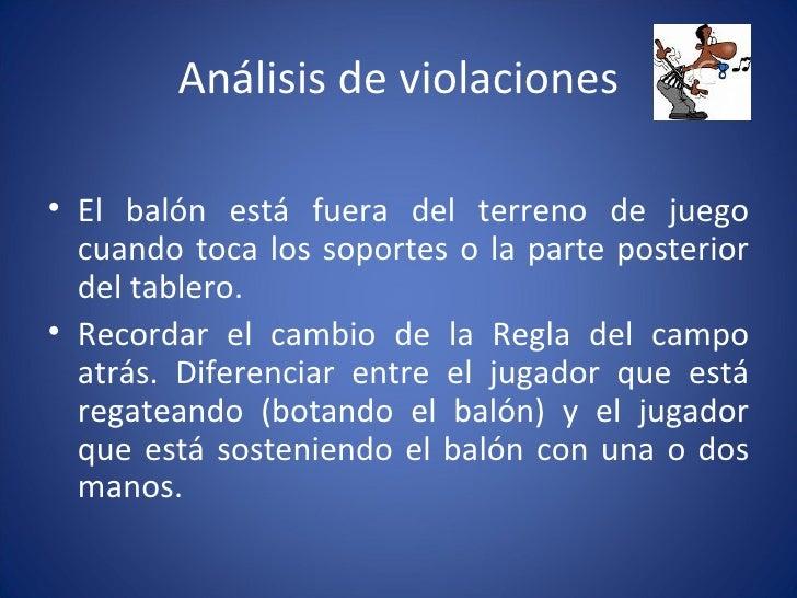 Análisis de violaciones <ul><li>El balón está fuera del terreno de juego cuando toca los soportes o la parte posterior del...
