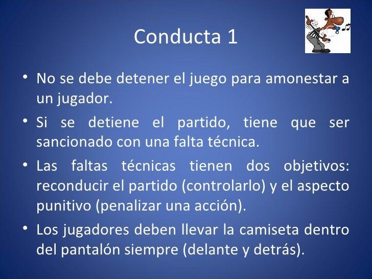 Conducta 1 <ul><li>No se debe detener el juego para amonestar a un jugador. </li></ul><ul><li>Si se detiene el partido, ti...