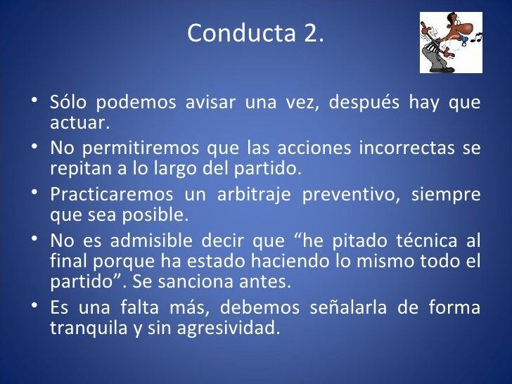 Conducta 2. <ul><li>Sólo podemos avisar una vez, después hay que actuar.  </li></ul><ul><li>No permitiremos que las accion...