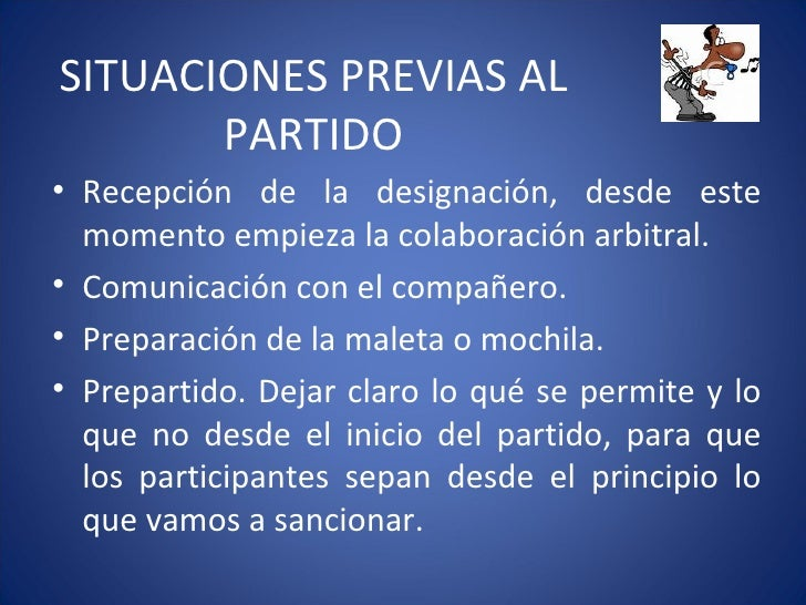 SITUACIONES PREVIAS AL PARTIDO <ul><li>Recepción de la designación, desde este momento empieza la colaboración arbitral. <...