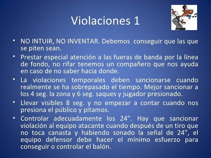Violaciones 1 <ul><li>NO INTUIR, NO INVENTAR. Debemos  conseguir que las que se piten sean. </li></ul><ul><li>Prestar espe...