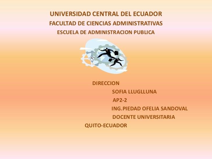 UNIVERSIDAD CENTRAL DEL ECUADOR <br />FACULTAD DE CIENCIAS ADMINISTRATIVAS<br />ESCUELA DE ADMINISTRACION PUBLICA<br />DIR...