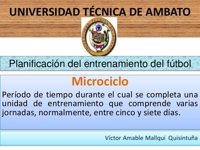 UNIVERSIDAD TÉCNICA DE AMBATO  Planificación del entrenamiento del fútbol  Microciclo Período de tiempo durante el cual se...