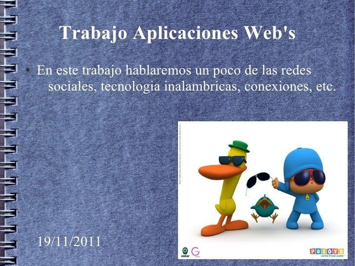 Trabajo Aplicaciones Webs●   En este trabajo hablaremos un poco de las redes     sociales, tecnologia inalambricas, conexi...