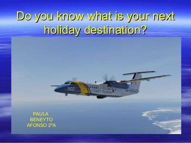 Do you know what is your next     holiday destination?   PAULA  BENEYTO AFONSO 2ºA