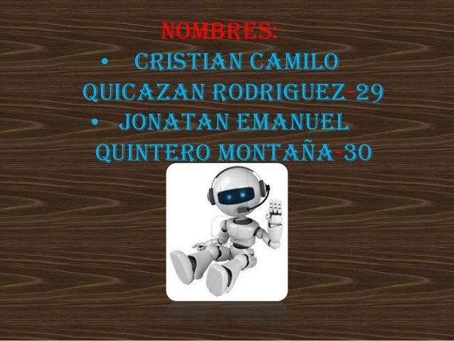 NOMBRES:  • CRISTIAN CAMILO QUICAZAN RODRIGUEZ-29  •JONATAN EMANUEL QUINTERO MONTAÑA-30
