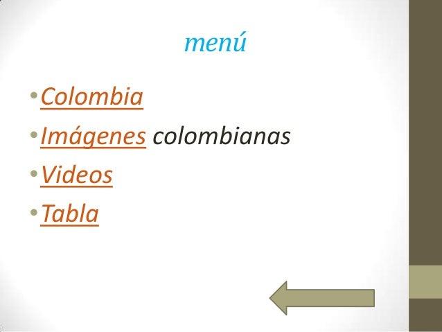 menú •Colombia •Imágenes colombianas •Videos •Tabla