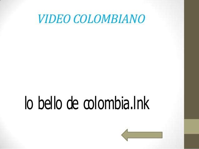 VIDEO COLOMBIANO  lo bello de colombia.lnk