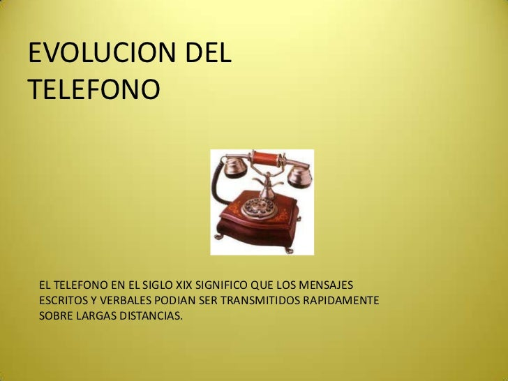 EVOLUCION DELTELEFONOEL TELEFONO EN EL SIGLO XIX SIGNIFICO QUE LOS MENSAJESESCRITOS Y VERBALES PODIAN SER TRANSMITIDOS RAP...