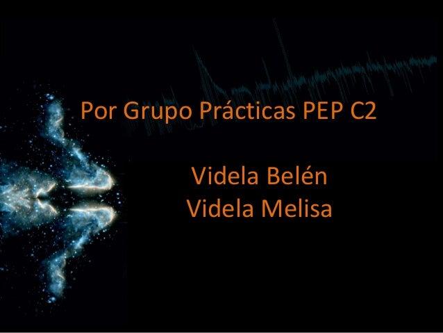 Por Grupo Prácticas PEP C2Videla BelénVidela Melisa