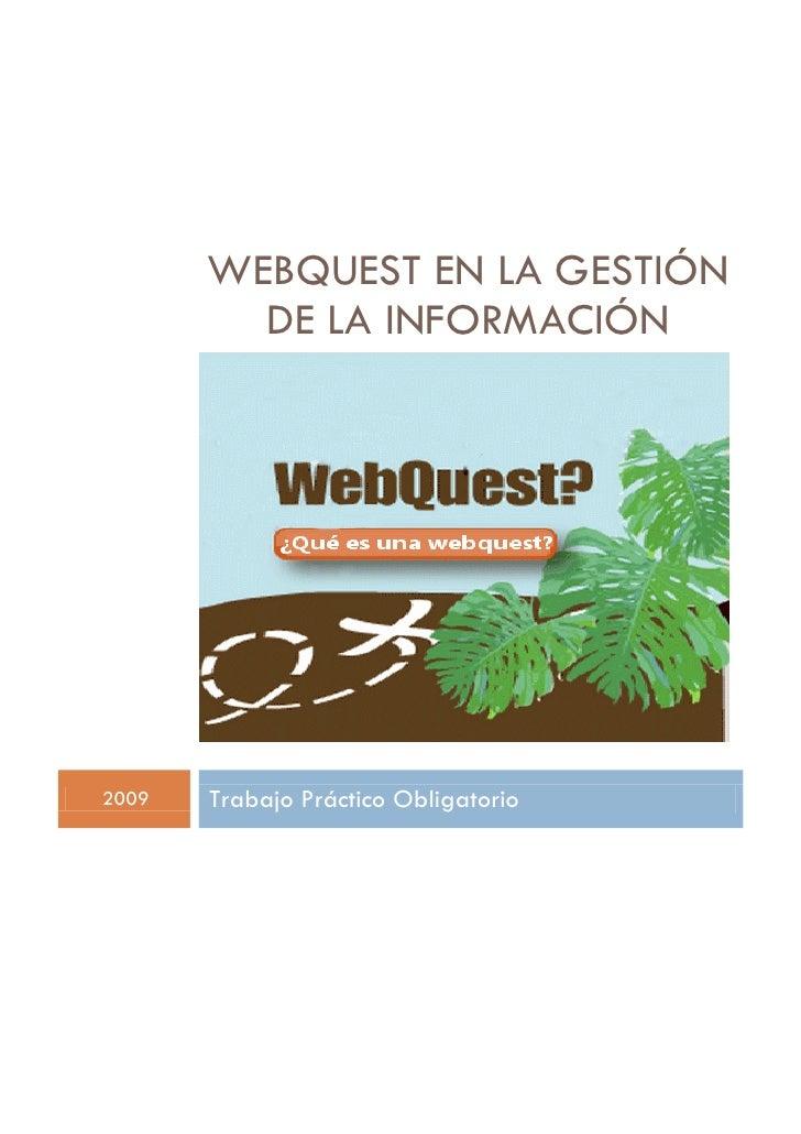 WEBQUEST EN LA GESTIÓN          DE LA INFORMACIÓN     2009   Trabajo Práctico Obligatorio
