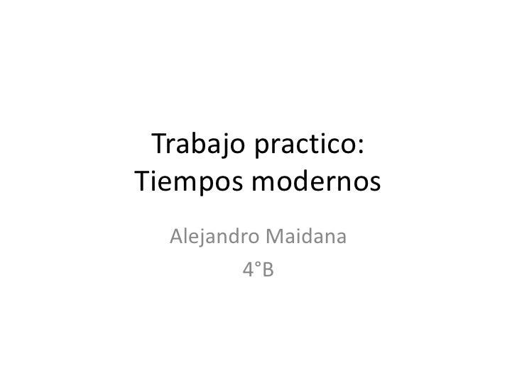 Trabajo practico:Tiempos modernos  Alejandro Maidana         4°B