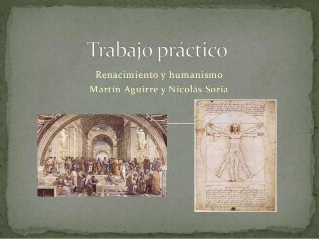 Renacimiento y humanismo Martín Aguirre y Nicolás Soria