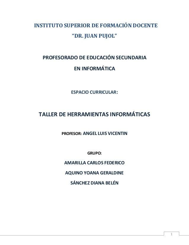 """1 INSTITUTO SUPERIOR DE FORMACIÓN DOCENTE """"DR. JUAN PUJOL"""" PROFESORADO DE EDUCACIÓN SECUNDARIA EN INFORMÁTICA ESPACIO CURR..."""