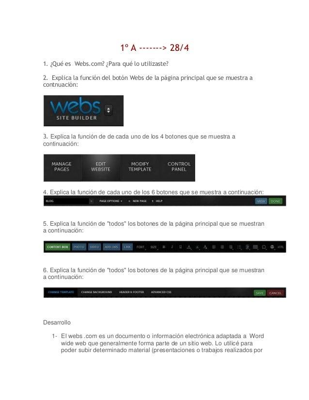 1º A -------> 28/4 1. ¿Qué es Webs.com? ¿Para qué lo utilizaste? 2. Explica la función del botón Webs de la página princip...