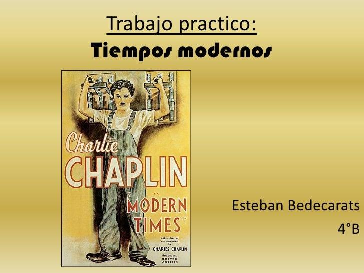 Trabajo practico:Tiempos modernos              Esteban Bedecarats                            4°B