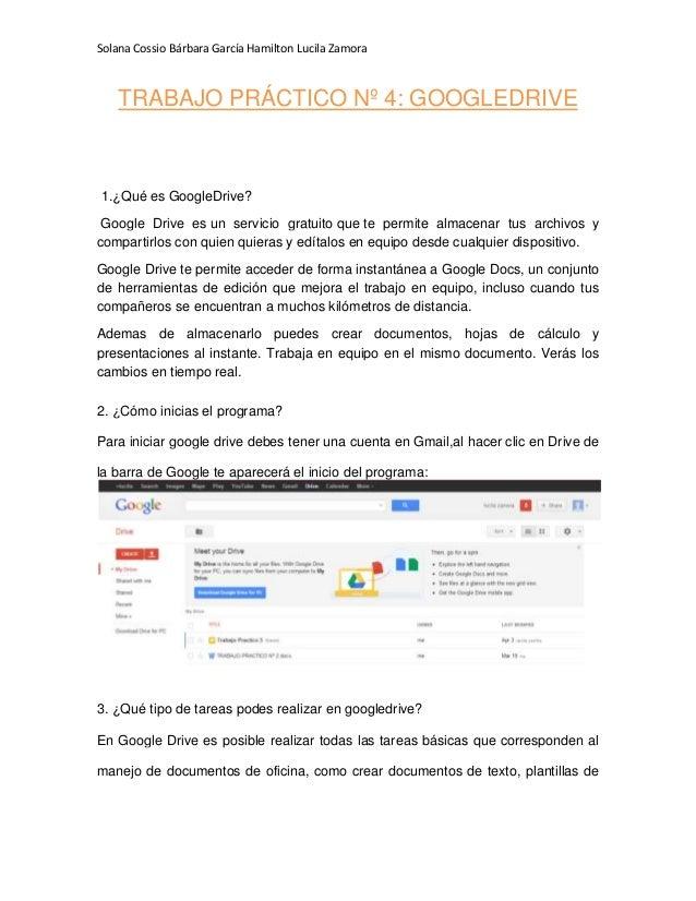 Solana Cossio Bárbara García Hamilton Lucila ZamoraTRABAJO PRÁCTICO Nº 4: GOOGLEDRIVE1.¿Qué es GoogleDrive?Google Drive es...