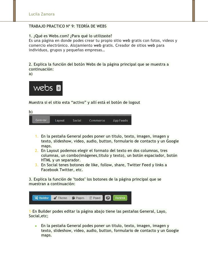 Lucila ZamoraTRABAJO PRACTICO Nº 9: TEORÍA DE WEBS1. ¿Qué es Webs.com? ¿Para qué lo utilizaste?Es una página en donde pode...
