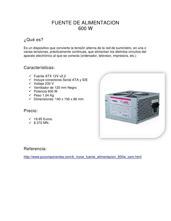 FUENTE DE ALIMENTACION<br />600 W<br />¿Qué es? <br />Es un dispositivo que convierte la tensión alterna de la red de sumi...