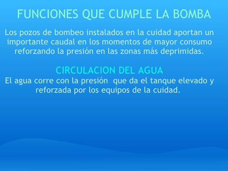 FUNCIONES QUE CUMPLE LA BOMBA <ul><li>Los pozos de bombeo instalados en la cuidad aportan un importante caudal en los mome...