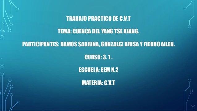 TRABAJO PRACTICO DE C.V.T  TEMA: CUENCA DEL YANG TSE KIANG.  PARTICIPANTES: RAMOS SABRINA, GONZALEZ BRISA Y FIERRO AILEN. ...